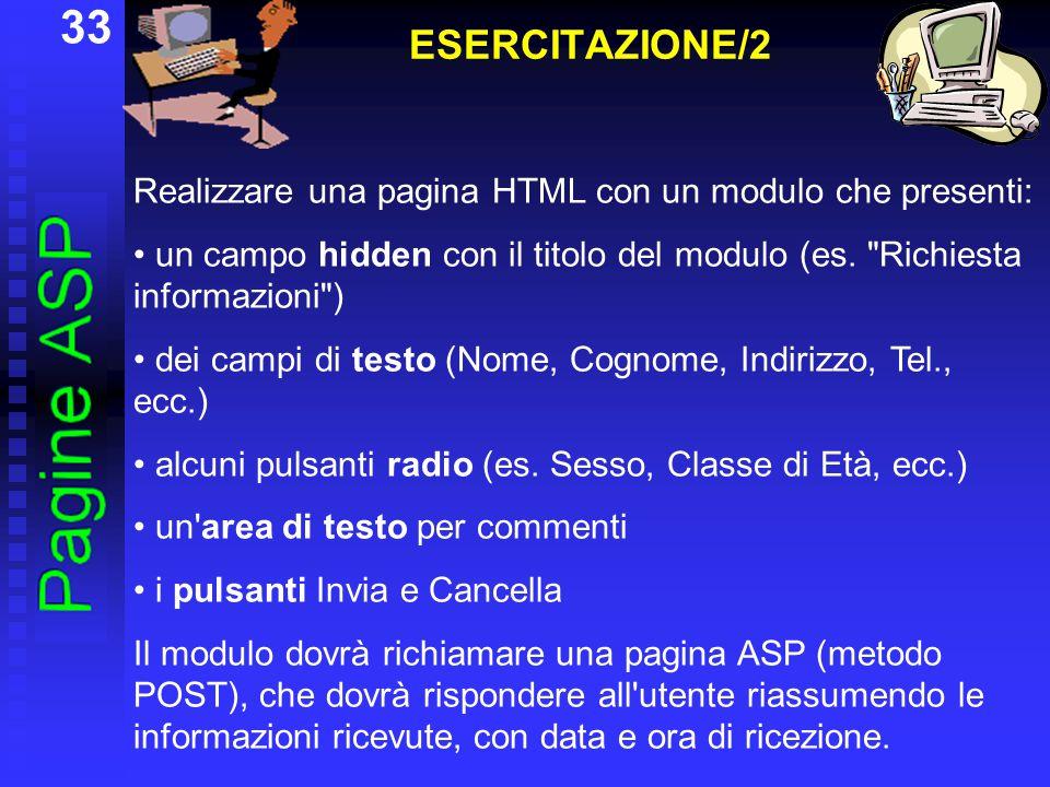 33 ESERCITAZIONE/2 Realizzare una pagina HTML con un modulo che presenti: un campo hidden con il titolo del modulo (es.