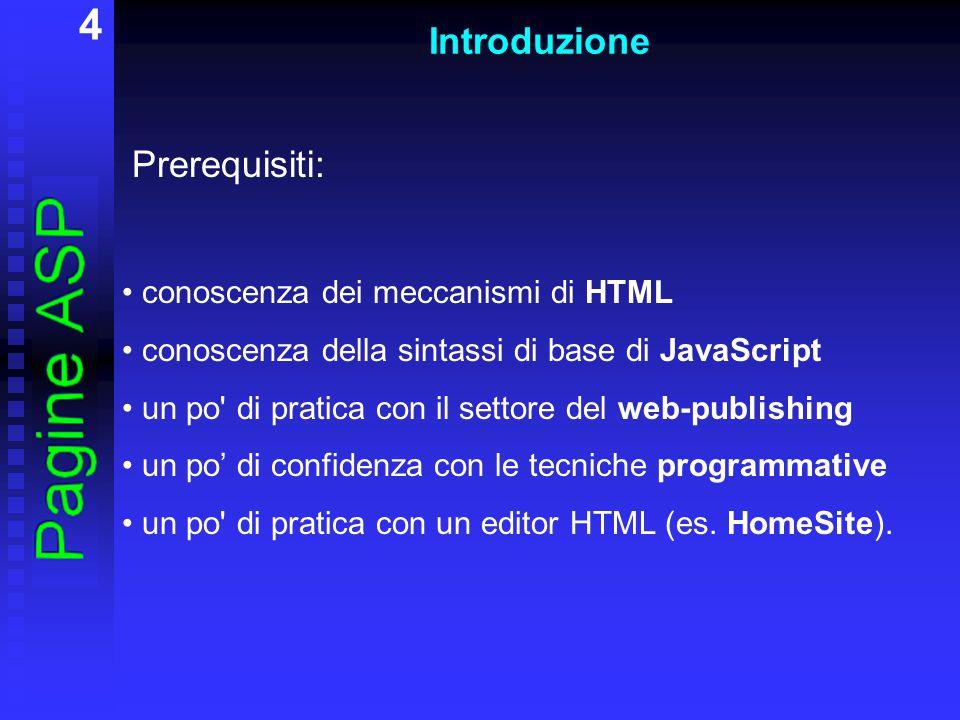 4 Prerequisiti: conoscenza dei meccanismi di HTML conoscenza della sintassi di base di JavaScript un po' di pratica con il settore del web-publishing