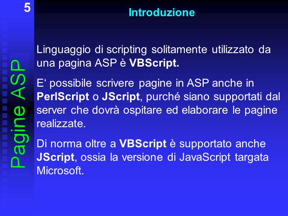 5 Introduzione Linguaggio di scripting solitamente utilizzato da una pagina ASP è VBScript. E' possibile scrivere pagine in ASP anche in PerlScript o