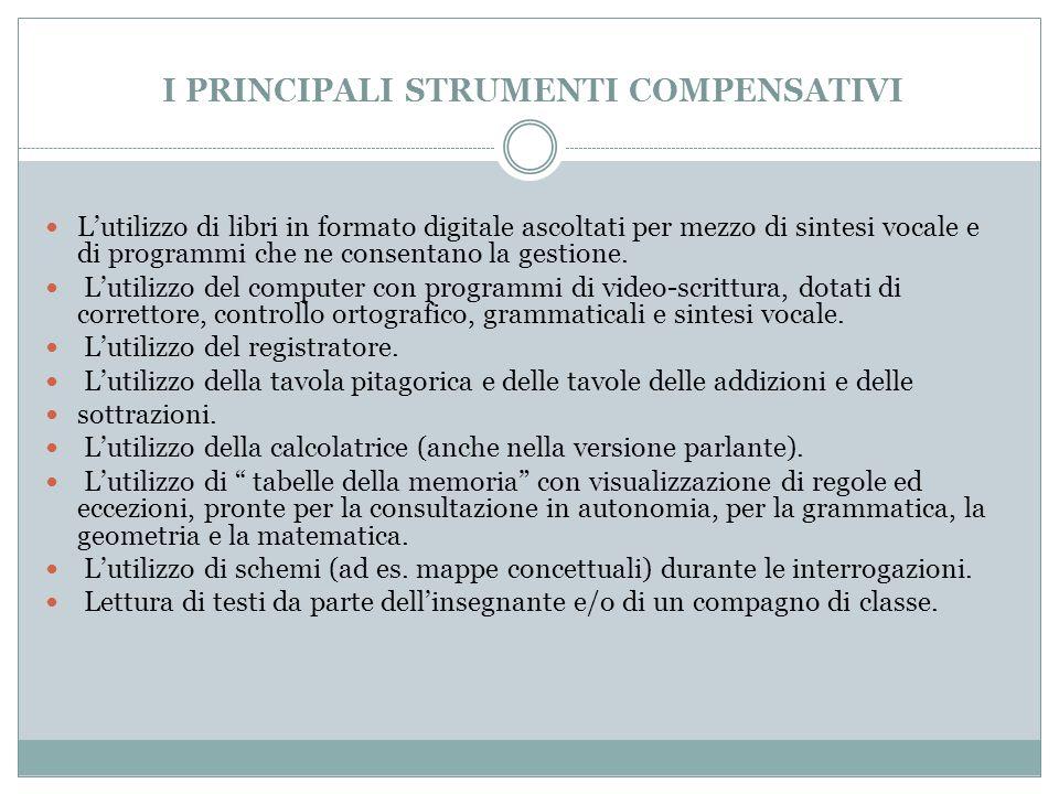 I PRINCIPALI STRUMENTI COMPENSATIVI L'utilizzo di libri in formato digitale ascoltati per mezzo di sintesi vocale e di programmi che ne consentano la gestione.