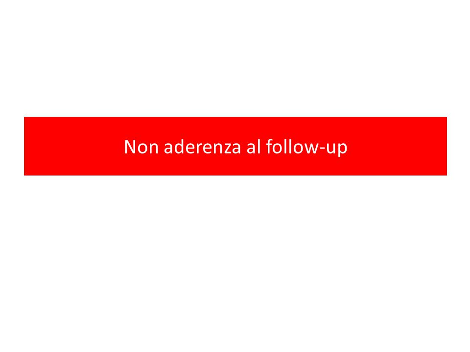 Non aderenza al follow-up