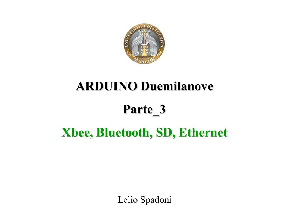 ARDUINO Duemilanove Parte_3 Xbee, Bluetooth, SD, Ethernet Lelio Spadoni