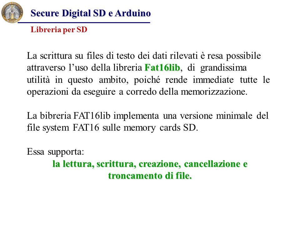 Secure Digital SD e Arduino Libreria per SD Fat16lib La scrittura su files di testo dei dati rilevati è resa possibile attraverso l'uso della libreria