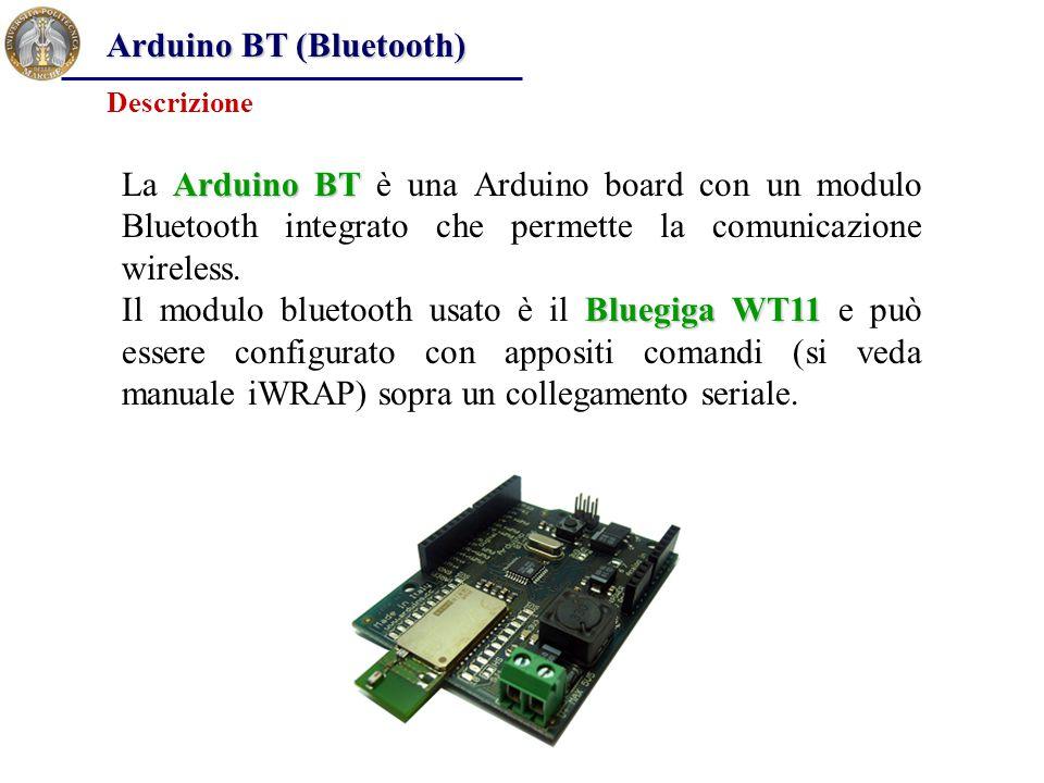 Arduino BT (Bluetooth) Arduino BT La Arduino BT è una Arduino board con un modulo Bluetooth integrato che permette la comunicazione wireless. Bluegiga