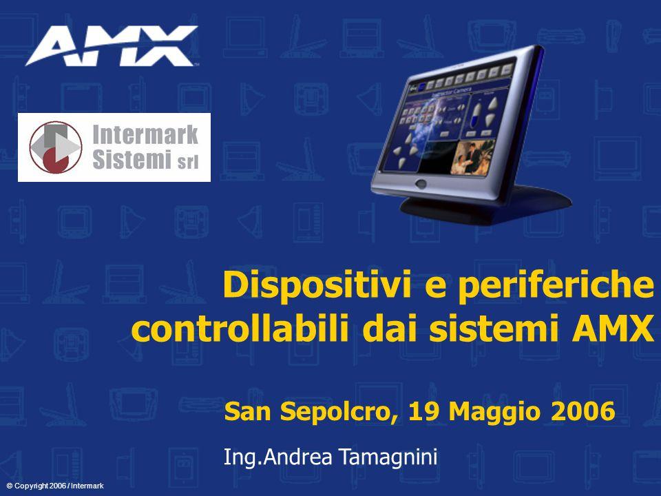 Dispositivi e periferiche controllabili dai sistemi AMX San Sepolcro, 19 Maggio 2006 Ing.Andrea Tamagnini