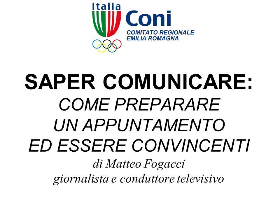 SAPER COMUNICARE: COME PREPARARE UN APPUNTAMENTO ED ESSERE CONVINCENTI di Matteo Fogacci giornalista e conduttore televisivo