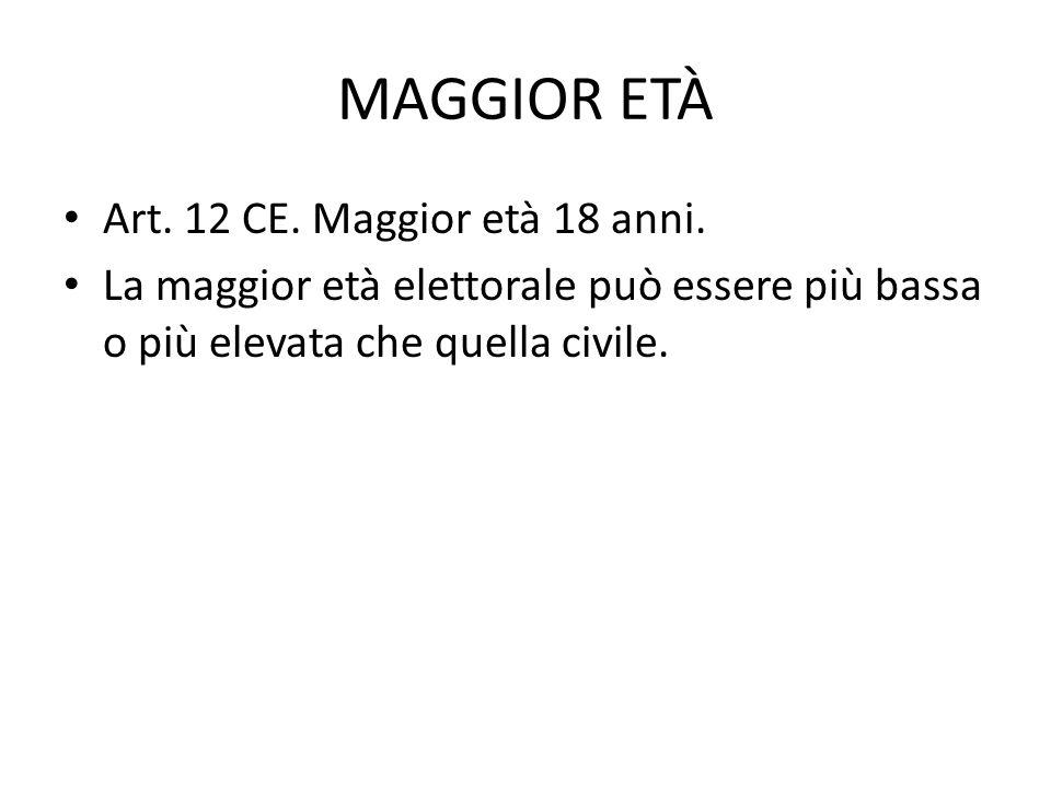 MAGGIOR ETÀ Art. 12 CE. Maggior età 18 anni. La maggior età elettorale può essere più bassa o più elevata che quella civile.