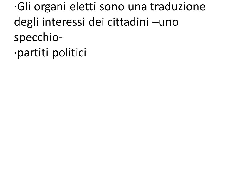 PRODURRE RAPPPRESENTANZA ∙Gli organi eletti sono una traduzione degli interessi dei cittadini –uno specchio- ∙partiti politici