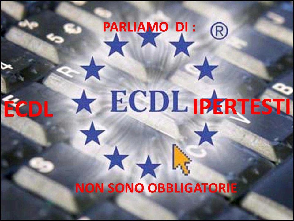PARLIAMO DI : ECDL IPERTESTI NON SONO OBBLIGATORIE