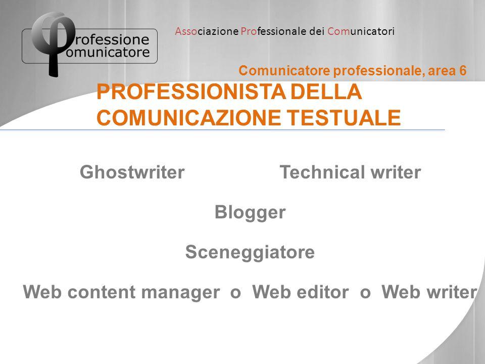 Associazione Professionale dei Comunicatori Comunicatore professionale, area 6 PROFESSIONISTA DELLA COMUNICAZIONE TESTUALE Ghostwriter Technical write
