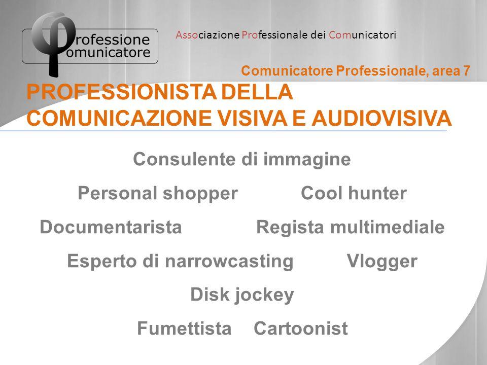 Associazione Professionale dei Comunicatori Comunicatore Professionale, area 7 PROFESSIONISTA DELLA COMUNICAZIONE VISIVA E AUDIOVISIVA Consulente di i