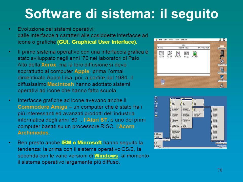 69 Software di sistema: gli inizi... All'inizio, i sistemi operativi erano basati sull'idea della comunicazione linguistica; Il primo sistema operativ