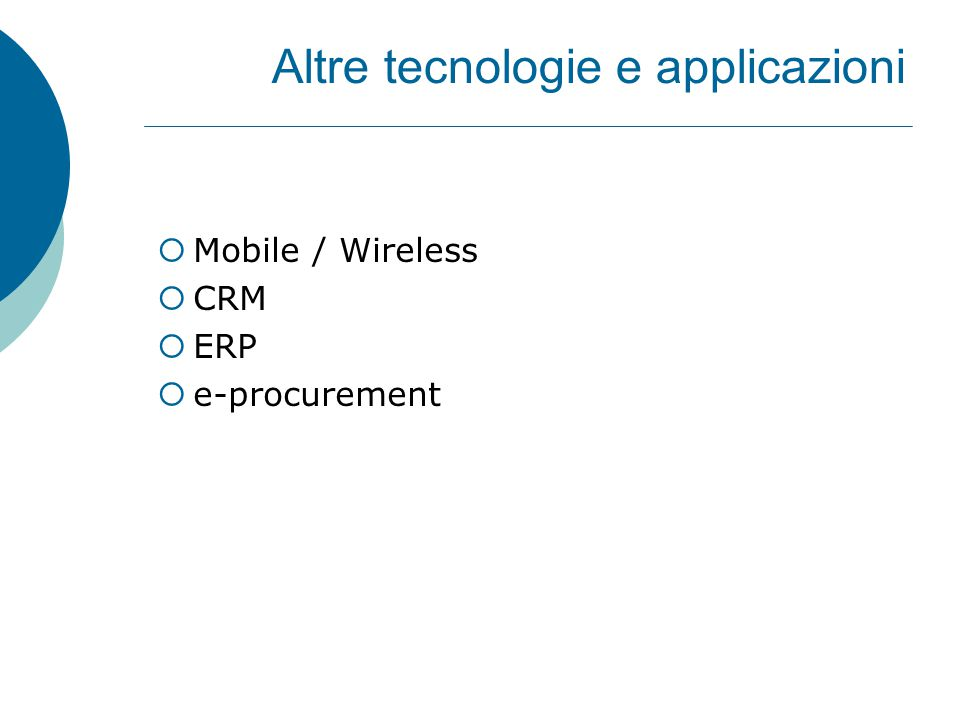 Altre tecnologie e applicazioni  Mobile / Wireless  CRM  ERP  e-procurement