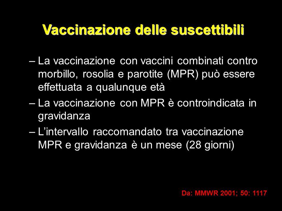 Vaccinazione delle suscettibili –La vaccinazione con vaccini combinati contro morbillo, rosolia e parotite (MPR) può essere effettuata a qualunque età