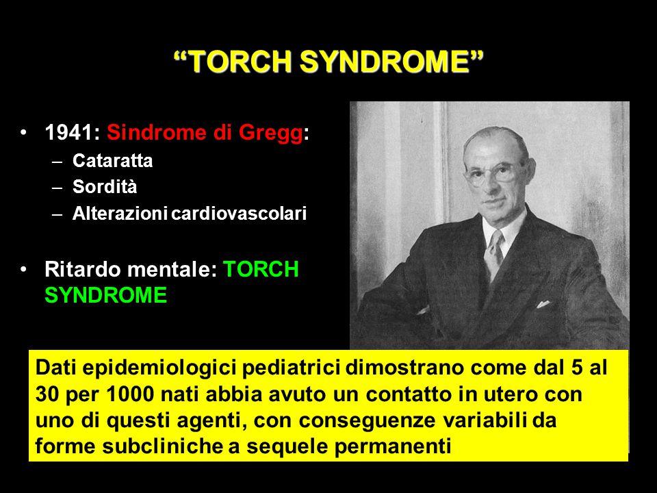 """""""TORCH SYNDROME"""" 1941: Sindrome di Gregg: –Cataratta –Sordità –Alterazioni cardiovascolari Ritardo mentale: TORCH SYNDROME Dati epidemiologici pediatr"""