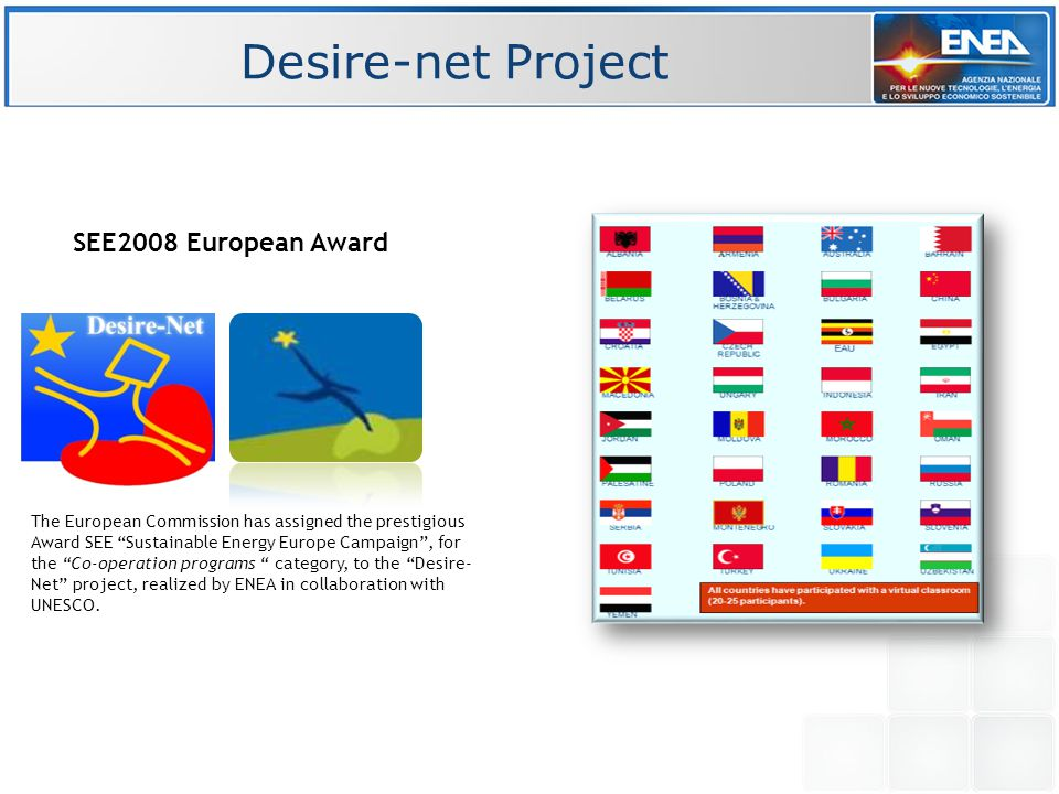 The European Commission has assigned the prestigious Award SEE Sustainable Energy Europe Campaign , for the Co-operation programs category, to the Desire- Net project, realized by ENEA in collaboration with UNESCO.