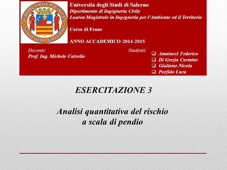 ESERCITAZIONE 3 Analisi quantitativa del rischio a scala di pendio Università degli Studi di Salerno Dipartimento di Ingegneria Civile Laurea Magistra