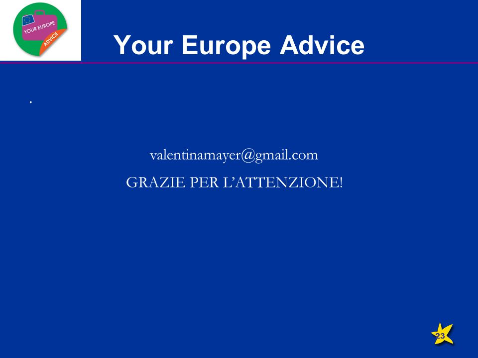 Your Europe Advice. valentinamayer@gmail.com GRAZIE PER L'ATTENZIONE! 23