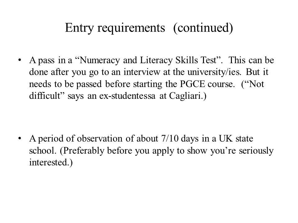 Entry requirements (continued) A pass in a Numeracy and Literacy Skills Test .
