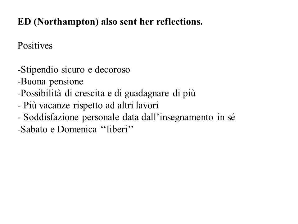 ED (Northampton) also sent her reflections. Positives -Stipendio sicuro e decoroso -Buona pensione -Possibilità di crescita e di guadagnare di più - P
