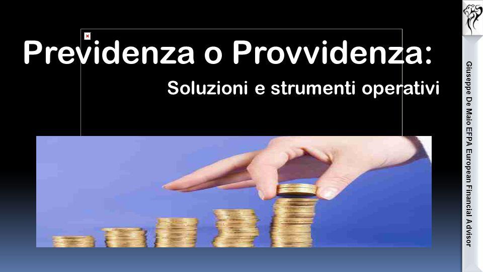 Giuseppe De Maio EFPA European Financial Advisor Previdenza o Provvidenza: Soluzioni e strumenti operativi