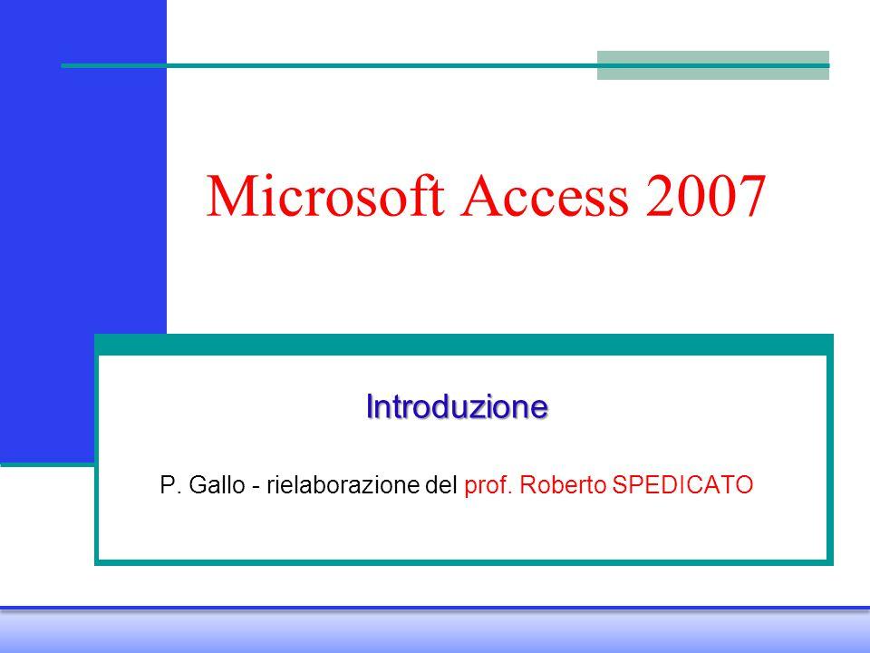 Microsoft Access 2007 Introduzione P. Gallo - rielaborazione del prof. Roberto SPEDICATO
