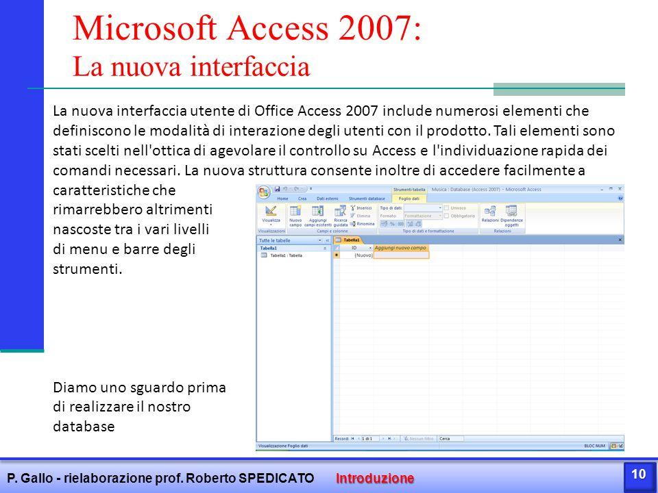 Microsoft Access 2007: La nuova interfaccia La nuova interfaccia utente di Office Access 2007 include numerosi elementi che definiscono le modalità di