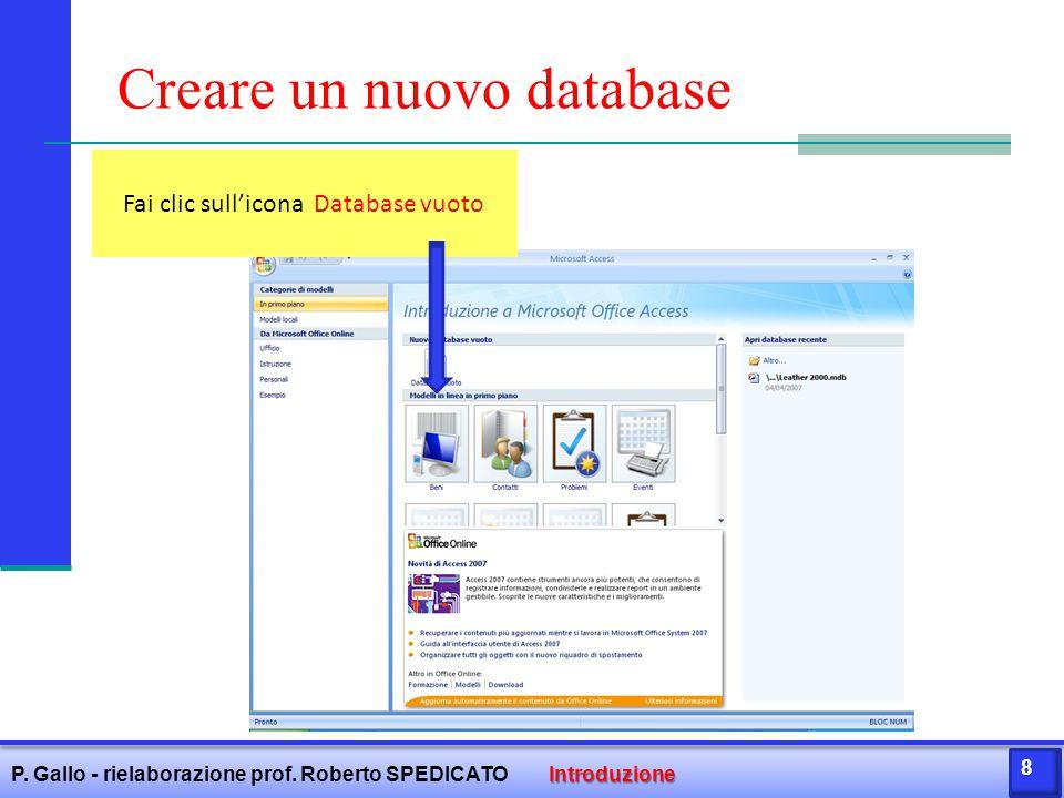 Assegnare un nome al database Inserisci il nome del database all'interno della casella Nome file Fai clic sul pulsante se intendi cambiare il percorso in cui inserire il database Fai clic sul pulsante Crea per creare il database Introduzione P.
