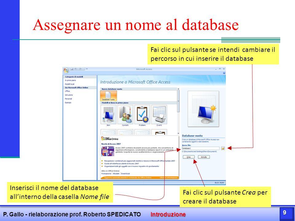 Assegnare un nome al database Inserisci il nome del database all'interno della casella Nome file Fai clic sul pulsante se intendi cambiare il percorso