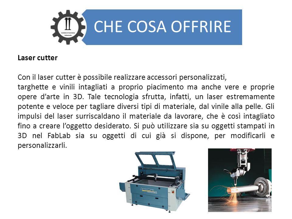 CHE COSA OFFRIRE Laser cutter Con il laser cutter è possibile realizzare accessori personalizzati, targhette e vinili intagliati a proprio piacimento