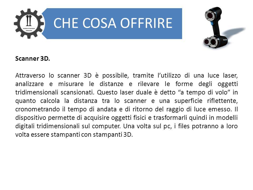 CHE COSA OFFRIRE Scanner 3D. Attraverso lo scanner 3D è possibile, tramite l'utilizzo di una luce laser, analizzare e misurare le distanze e rilevare