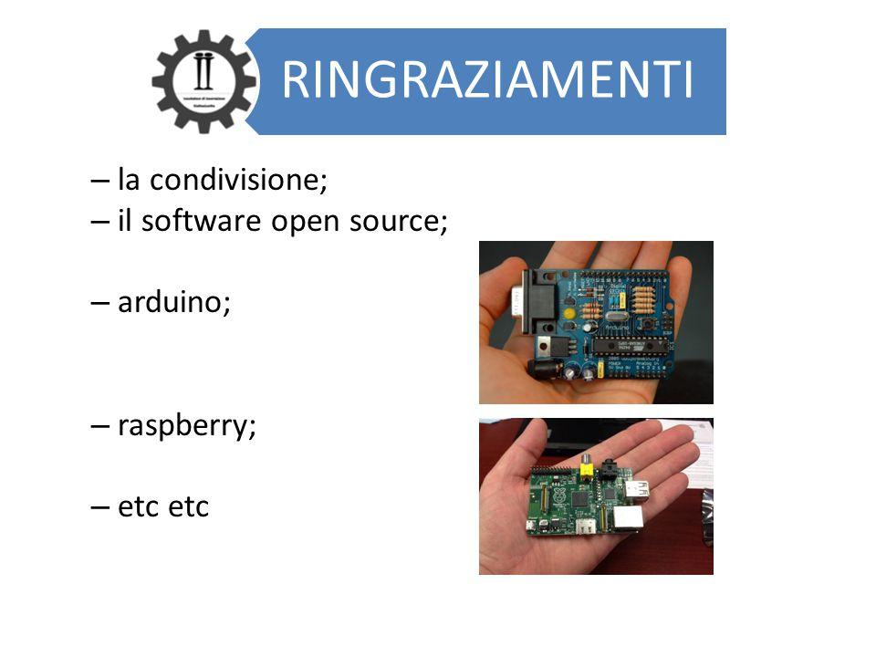 – la condivisione; – il software open source; – arduino; – raspberry; – etc etc RINGRAZIAMENTI
