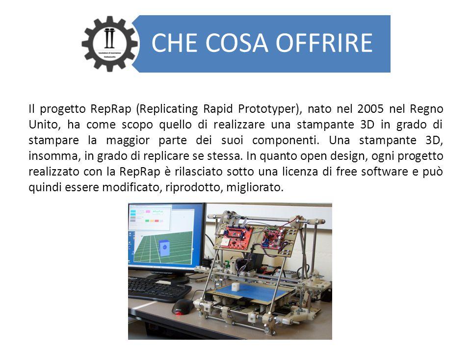 CHE COSA OFFRIRE Il progetto RepRap (Replicating Rapid Prototyper), nato nel 2005 nel Regno Unito, ha come scopo quello di realizzare una stampante 3D