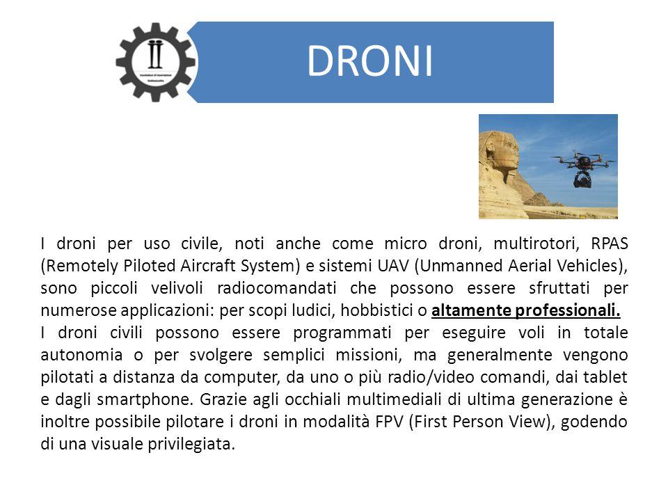 DRONI I droni per uso civile, noti anche come micro droni, multirotori, RPAS (Remotely Piloted Aircraft System) e sistemi UAV (Unmanned Aerial Vehicle