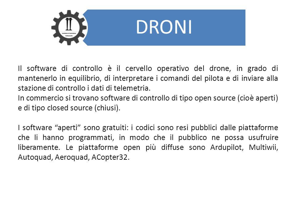 DRONI Il software di controllo è il cervello operativo del drone, in grado di mantenerlo in equilibrio, di interpretare i comandi del pilota e di invi