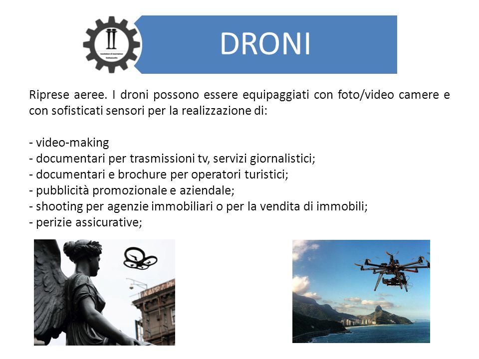 DRONI Riprese aeree. I droni possono essere equipaggiati con foto/video camere e con sofisticati sensori per la realizzazione di: - video-making - doc