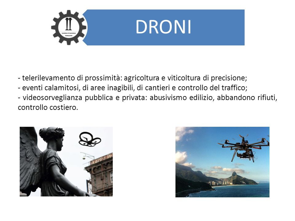 DRONI - telerilevamento di prossimità: agricoltura e viticoltura di precisione; - eventi calamitosi, di aree inagibili, di cantieri e controllo del tr