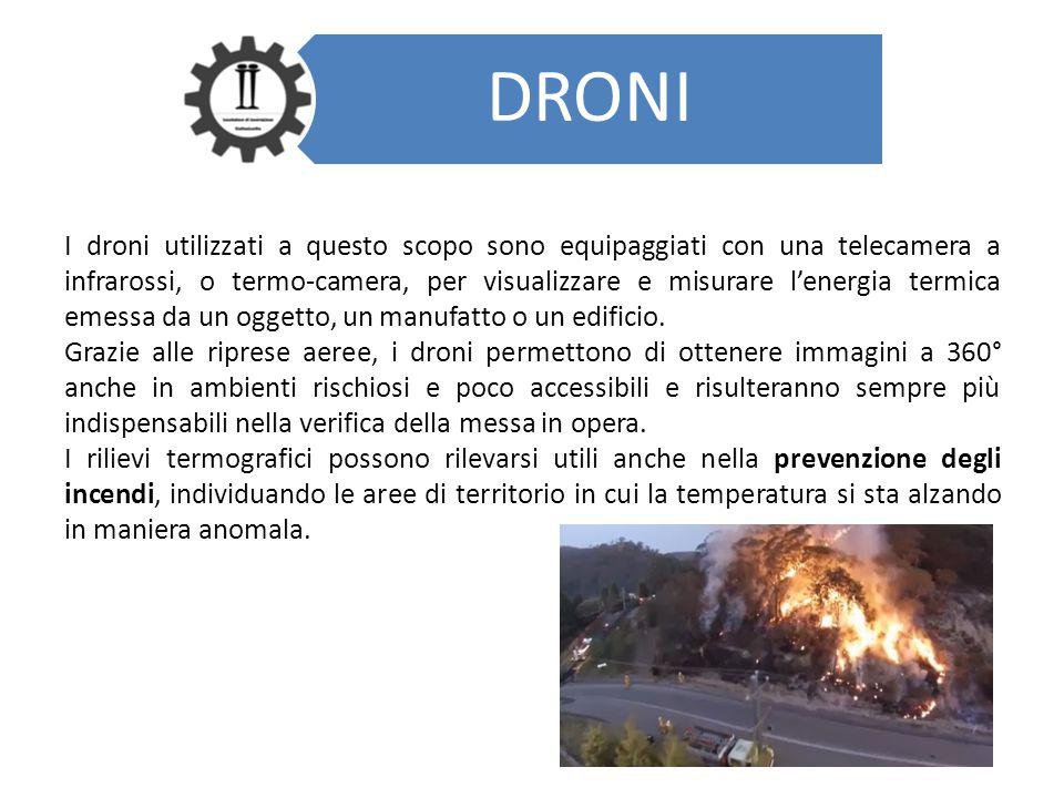 DRONI I droni utilizzati a questo scopo sono equipaggiati con una telecamera a infrarossi, o termo-camera, per visualizzare e misurare l'energia termi