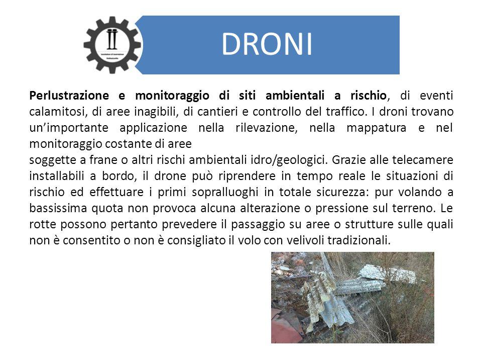 DRONI Perlustrazione e monitoraggio di siti ambientali a rischio, di eventi calamitosi, di aree inagibili, di cantieri e controllo del traffico. I dro