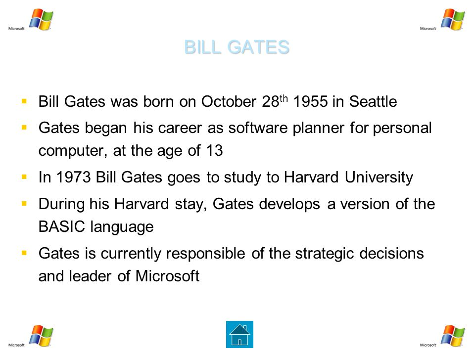 BILL GATES   Bill Gates was born on October 28 th 1955 in Seattle   Gates began his career as software planner for personal computer, at the age o