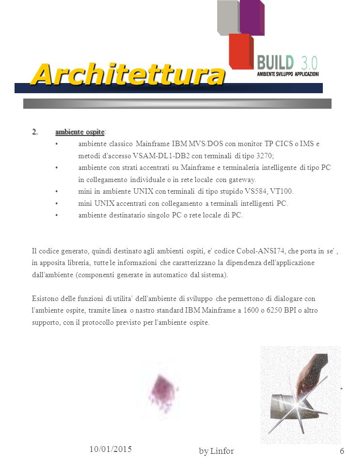 10/01/2015 by Linfor6 Architettura 2.ambiente ospite 2.ambiente ospite: ambiente classico Mainframe IBM MVS/DOS con monitor TP CICS o IMS e metodi d'a