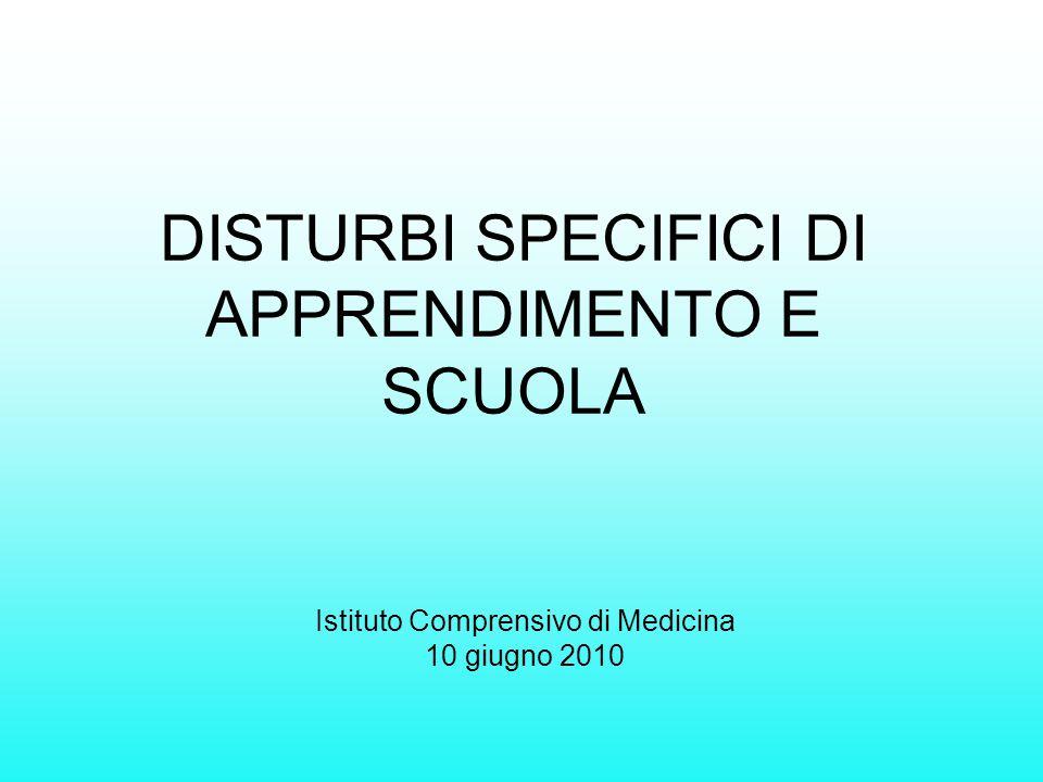 DISTURBI SPECIFICI DI APPRENDIMENTO E SCUOLA Istituto Comprensivo di Medicina 10 giugno 2010