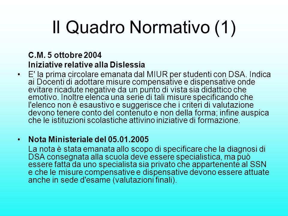 Il Quadro Normativo (1) C.M. 5 ottobre 2004 Iniziative relative alla Dislessia E' la prima circolare emanata dal MIUR per studenti con DSA. Indica ai