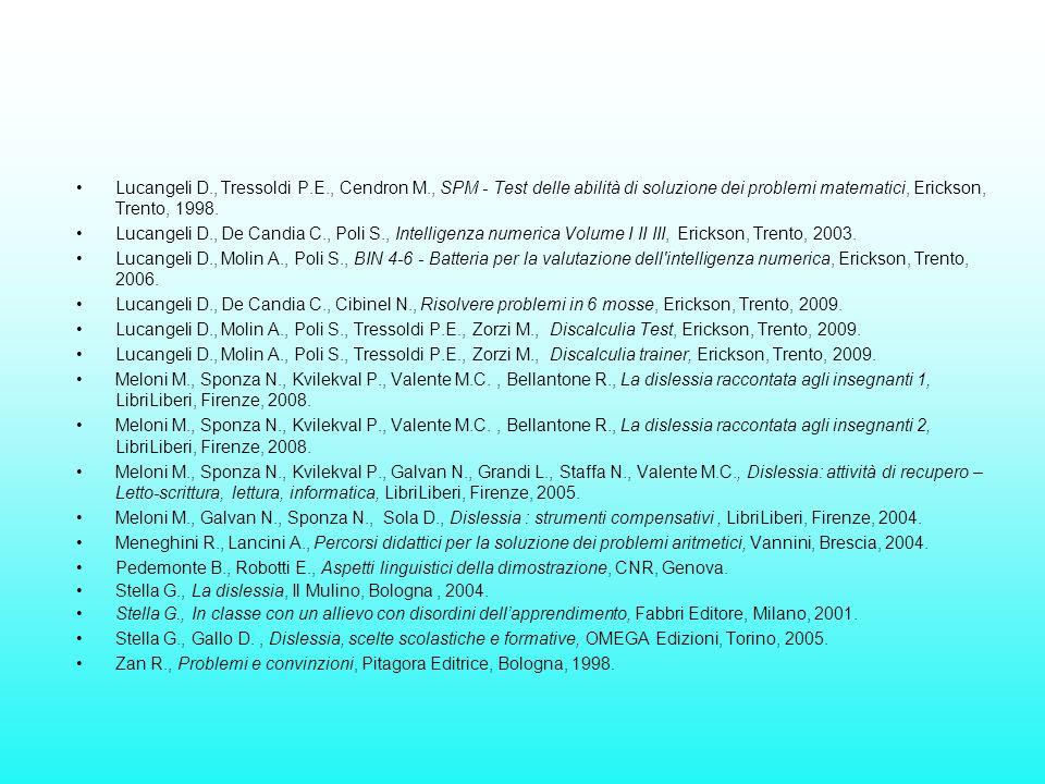 Lucangeli D., Tressoldi P.E., Cendron M., SPM - Test delle abilità di soluzione dei problemi matematici, Erickson, Trento, 1998. Lucangeli D., De Cand
