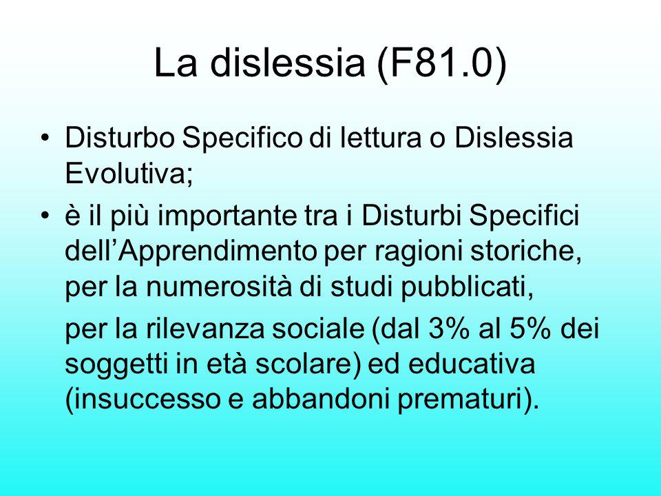 La dislessia (F81.0) Disturbo Specifico di lettura o Dislessia Evolutiva; è il più importante tra i Disturbi Specifici dell'Apprendimento per ragioni