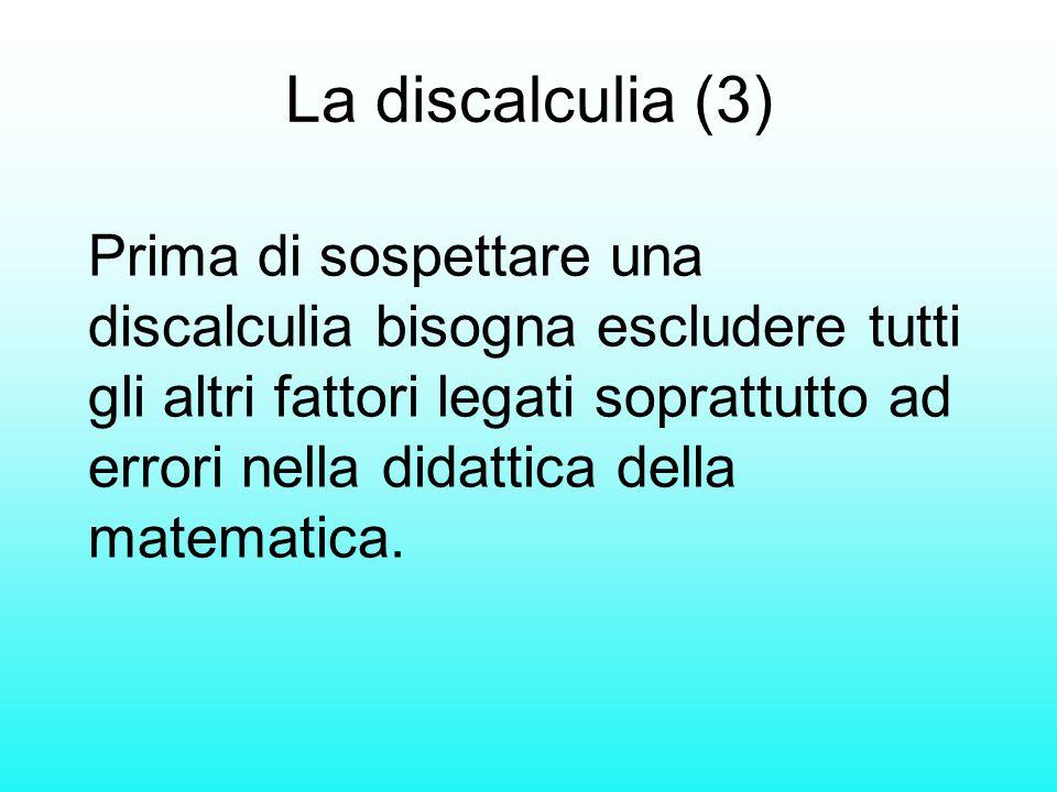 La discalculia (3) Prima di sospettare una discalculia bisogna escludere tutti gli altri fattori legati soprattutto ad errori nella didattica della ma
