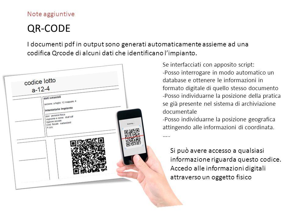 Note aggiuntive QR-CODE I documenti pdf in output sono generati automaticamente assieme ad una codifica Qrcode di alcuni dati che identificano l'impianto.