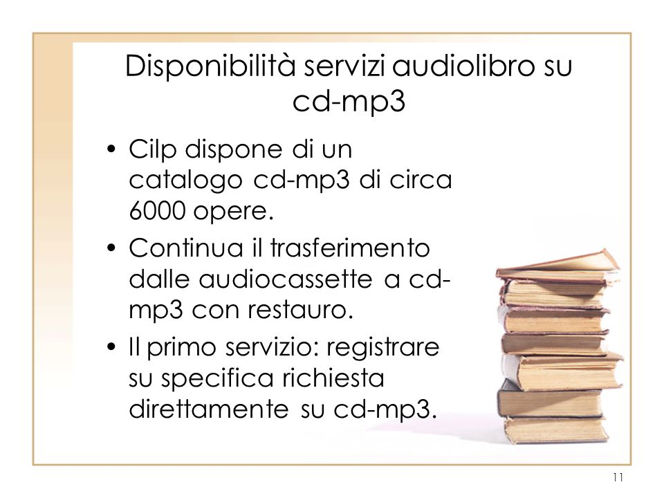 11 Disponibilità servizi audiolibro su cd-mp3 Cilp dispone di un catalogo cd-mp3 di circa 6000 opere.