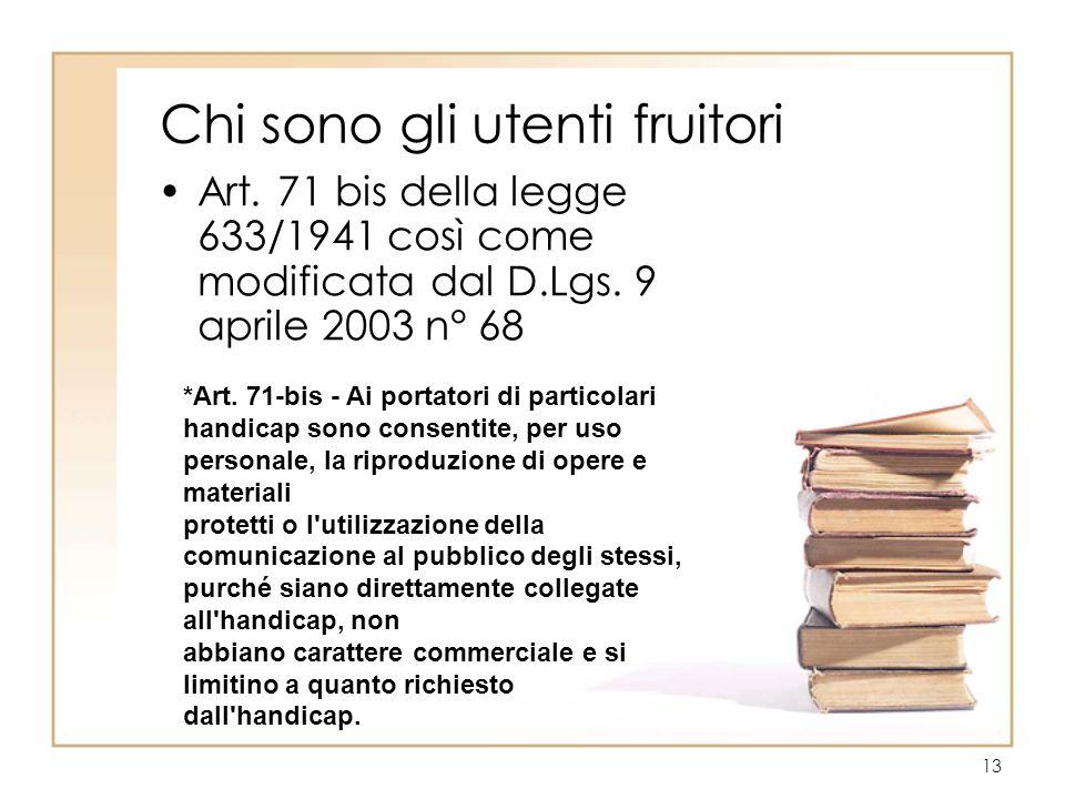 13 Chi sono gli utenti fruitori Art. 71 bis della legge 633/1941 così come modificata dal D.Lgs.