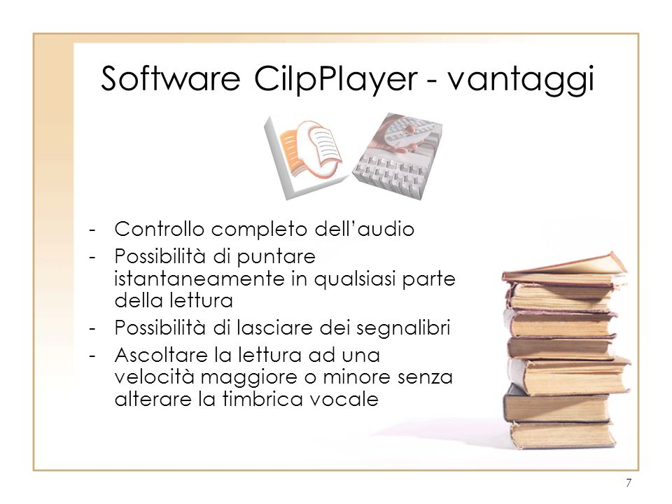 7 Software CilpPlayer - vantaggi -Controllo completo dell'audio -Possibilità di puntare istantaneamente in qualsiasi parte della lettura -Possibilità di lasciare dei segnalibri -Ascoltare la lettura ad una velocità maggiore o minore senza alterare la timbrica vocale